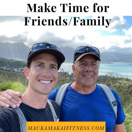 Make Time For Friends/Family