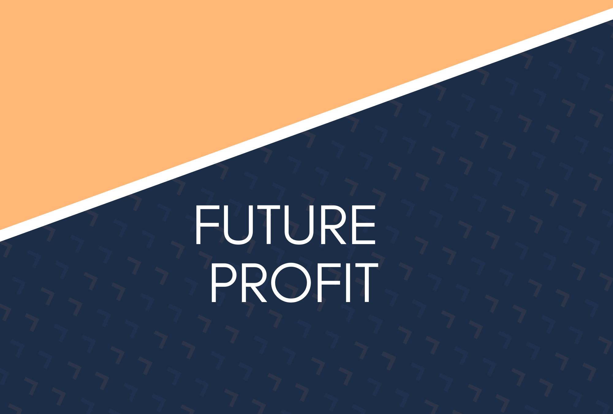 FUTURE PROFIT