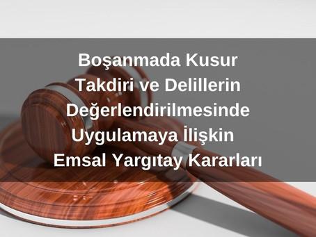 Emsal Yargıtay Kararları - Boşanma Davalarında Kusur Tespiti, Delil Takdiri ve Usul