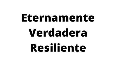 ETERNAMENTE VERDADERA RESILIENTE