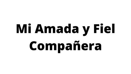 MI AMADA Y FIEL COMPAÑERA
