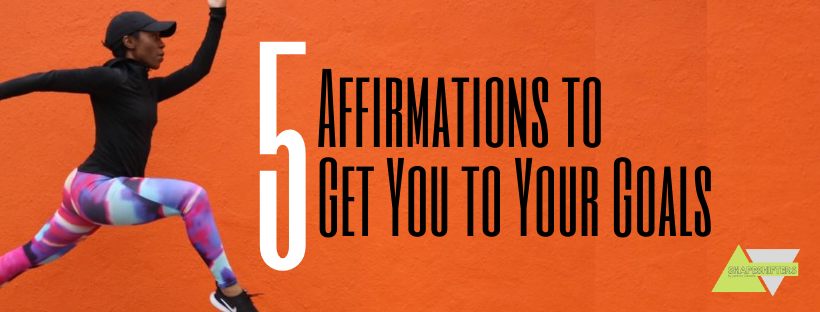 5 Affirmations to Get You to Your Goals