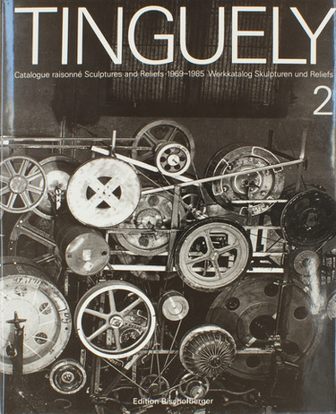 Jean Tinguely – Catalogue raisonné, volume 2, sculptures and reliefs 1969-1985