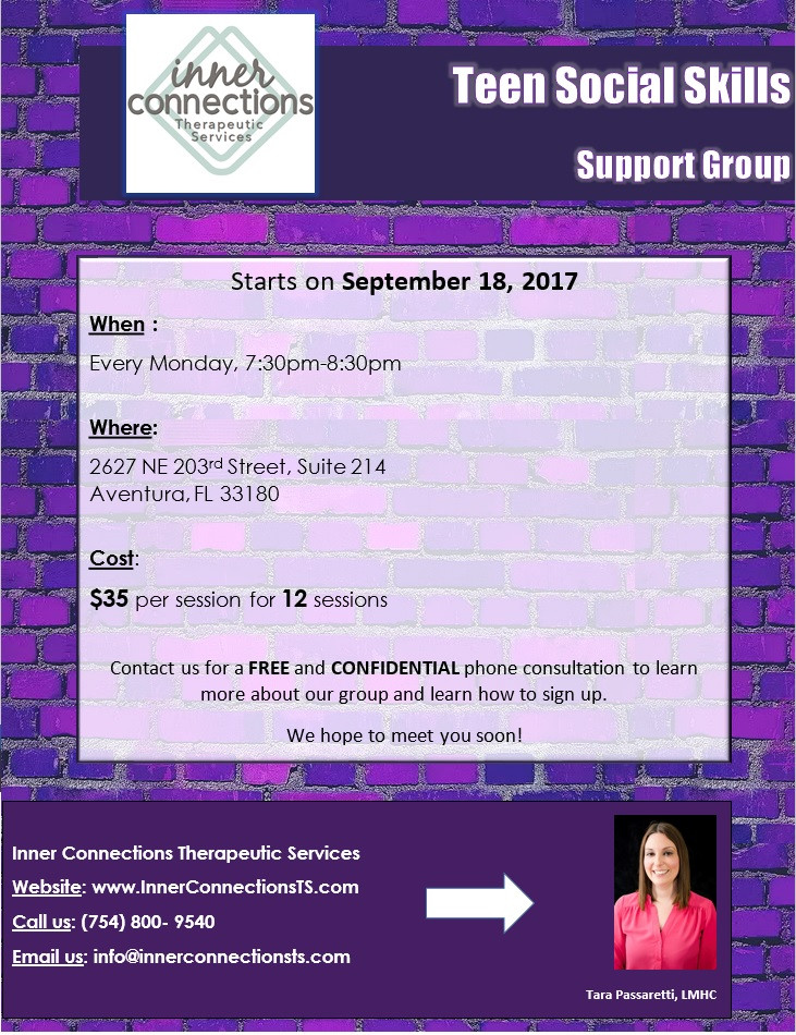 Teen Social Skills Support Group. Starting September 18, 2017, we will meet for 12 weeks every Monday from 7:30pm-8:30pm. Call us for more information (754) 800-9540. Facilitated by Tara Passaretti, LMHC.