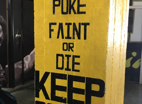 """Unless you puke, faint or die keep going..."""