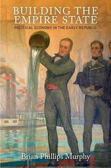 Building Empire State Political Economy Book Brian Murphy Penn Press Banks Hamilton Burr Erie Canal Manhattan