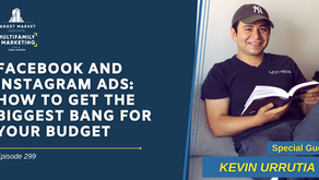 Facebook and Instagram Ads: How to Get the Biggest Bang for Your Budget with Kevin Urrutia