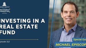Investing in a Real Estate Fund with Michael Episcope