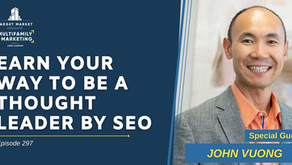 Earn Your Way to Be A Thought Leader by SEO with John Vuong