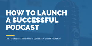 How to Launch A Successful Podcast