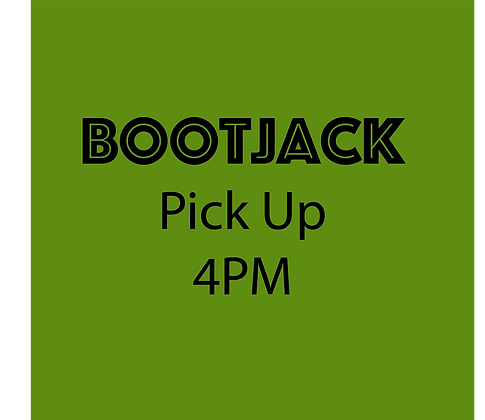 Bootjack Pick Up - 4PM