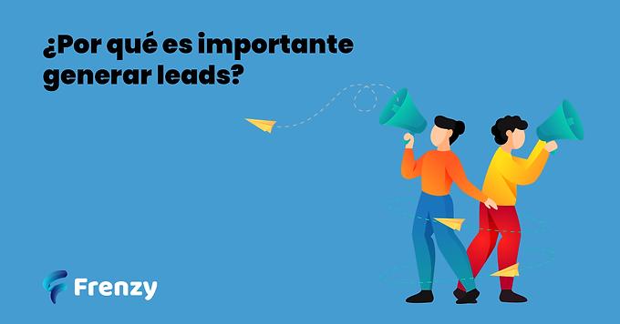 ¿Por qué es importante generar leads?