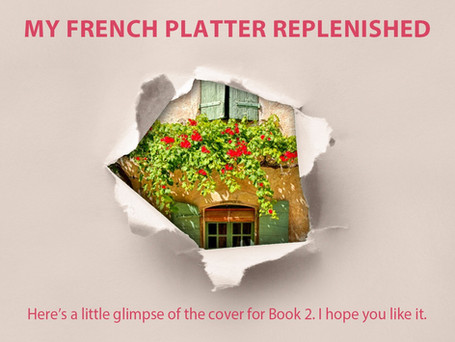 MY FRENCH PLATTER REPLENISHED - A GLIMPSE OF THE COVER