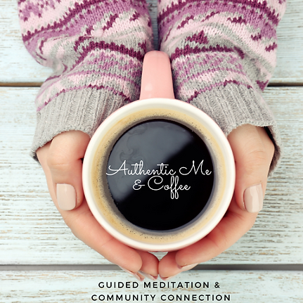 Authentic Me & Coffee Online Live Group Sound Meditation & Community Connection for Women