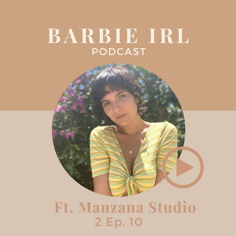 Barbie IRL Podcast Ep 10 - Ft. Manzana Studio