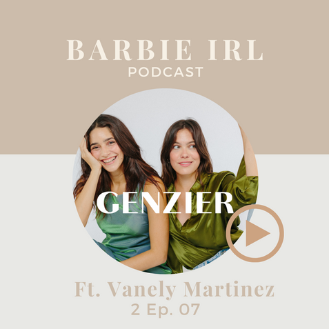 Barbie IRL Podcast 2 Ep.07 Ft. Vanely Martinez