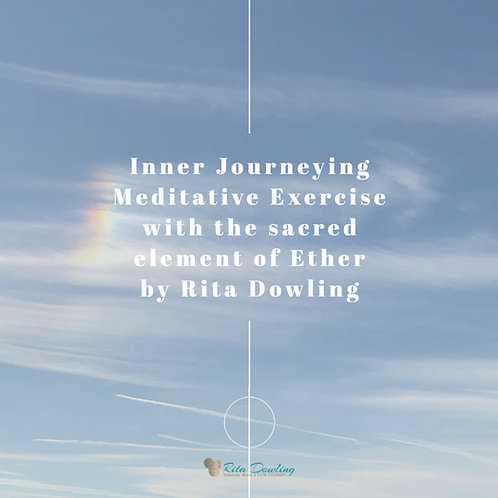 Inner Journeying Meditative Exercise with the sacred element of Ether by Rita Do