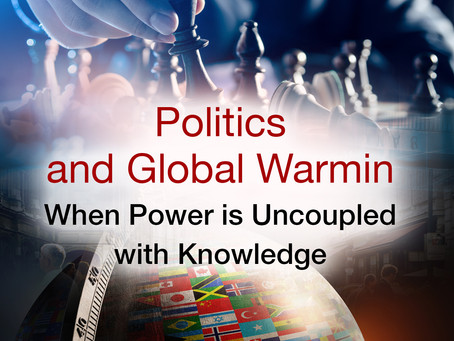 Politics and Global Warming : When Power is Uncoupled with Knowledge