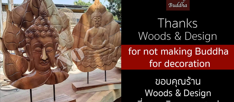 Knowing Buddha Organization very much appreciate and would like to thank you to 149 Wood&Design