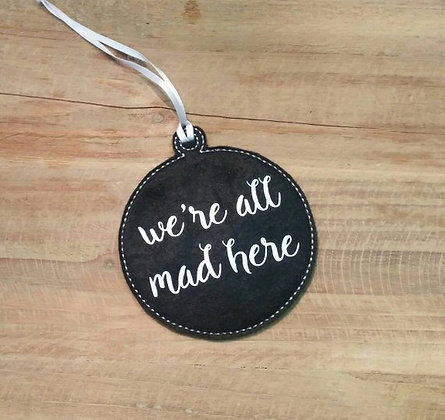 We're All Mad Here Ornament