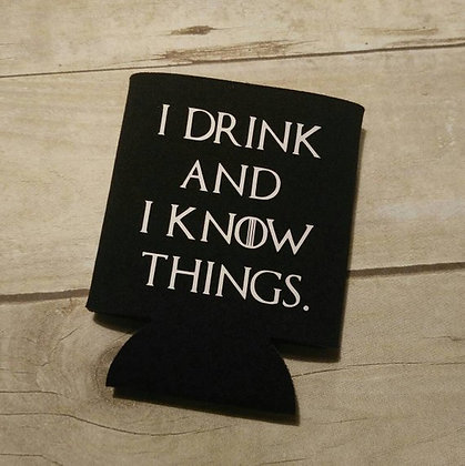 I Drink and I Know Things Coozie