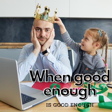 When is Good Enough, Good Enough?