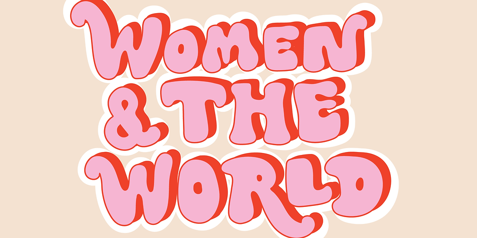 Women and The World - Celebration of International Womens Day