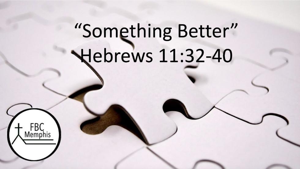 """Something Better"" (Hebrews 11:32-40)"