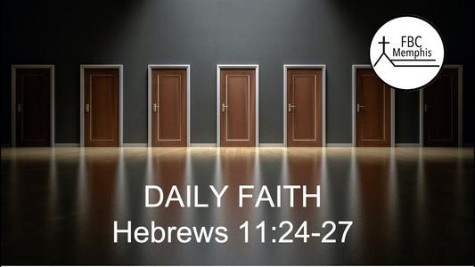 """""""Daily Faith"""" (Hebrews 11:24-27)"""