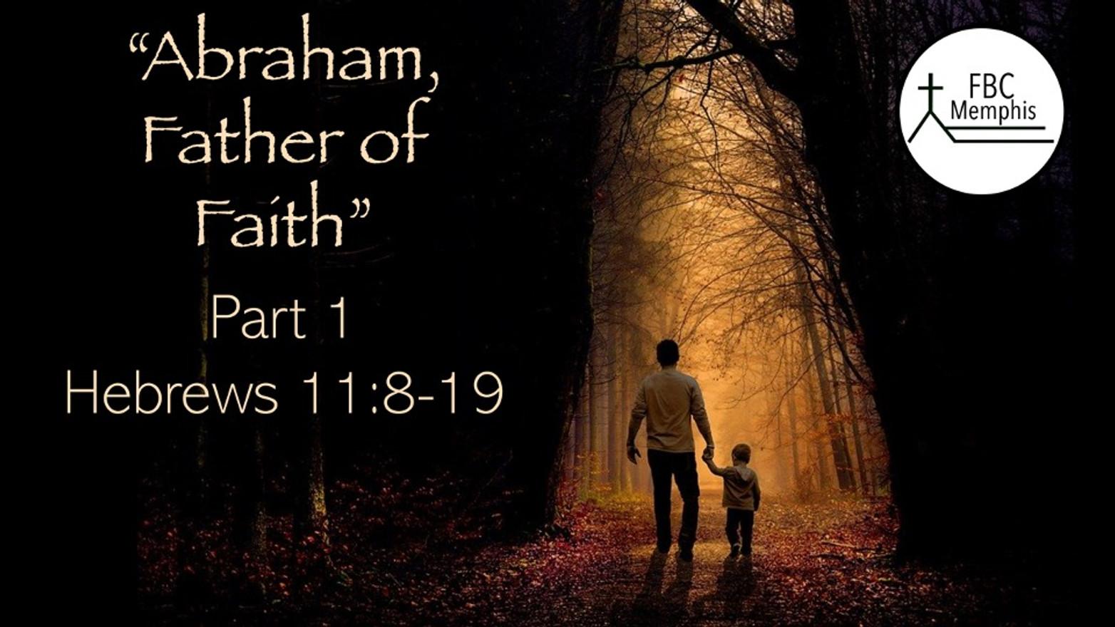 """Abraham, Father Of Faith (Part 1)"""