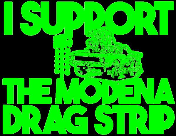 I SUPPORT THE MODENA DRAGSTRIP PRINT dar