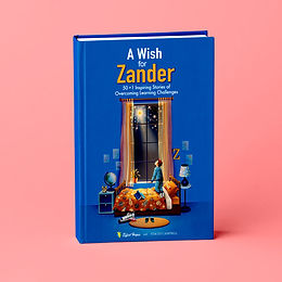 A Wish for Zander : 50+1 Inspiring Stories of Overcoming Learning Challenges