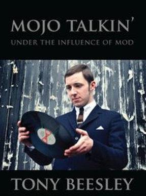 Mojo Talkin': Under the Influence of Mod, by Tony Beesley