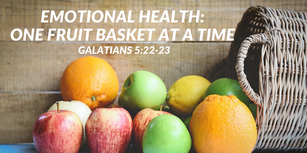 Emotional Health: One Fruit Basket at a time - Patience & Kindness