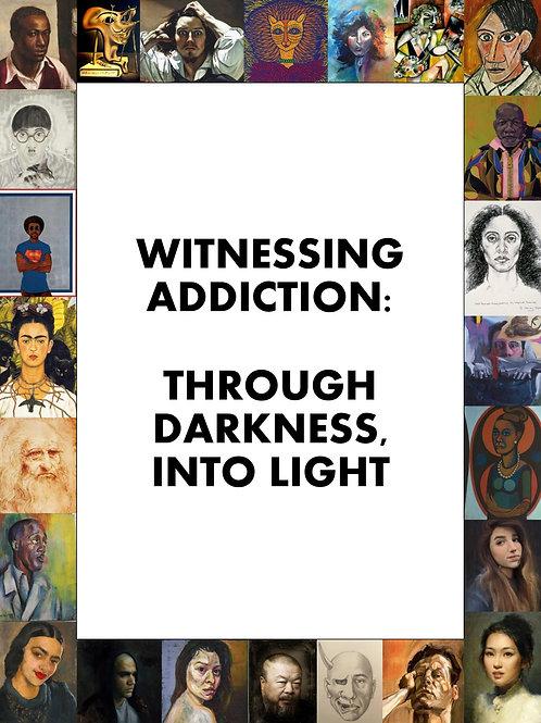 Witnessing Addiction: Through Darkness, Into Light