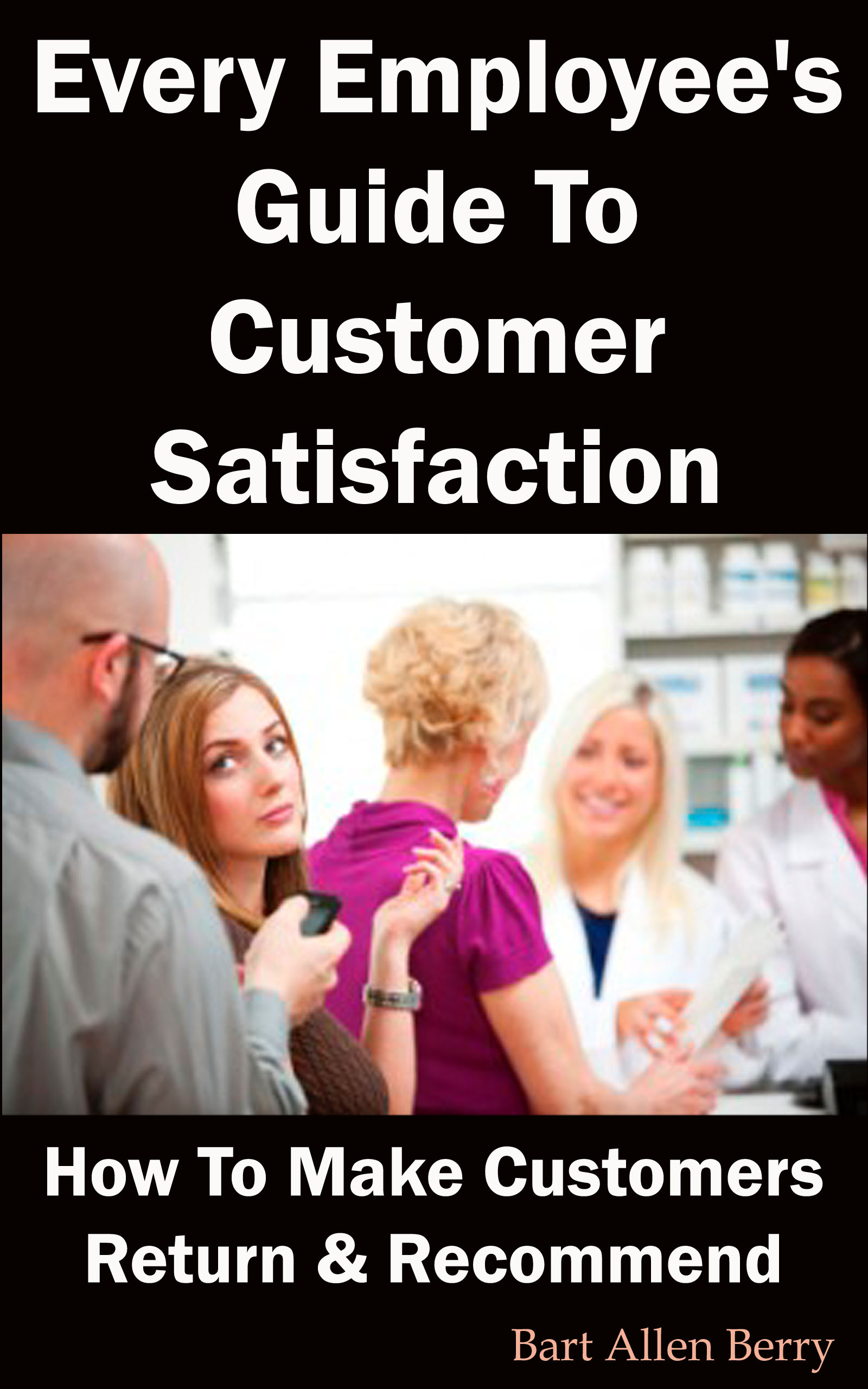 Every Employee's Guide To Customer Satisfaction