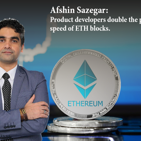 Afshin Sazegar | Product developers double the production speed of ETH blocks