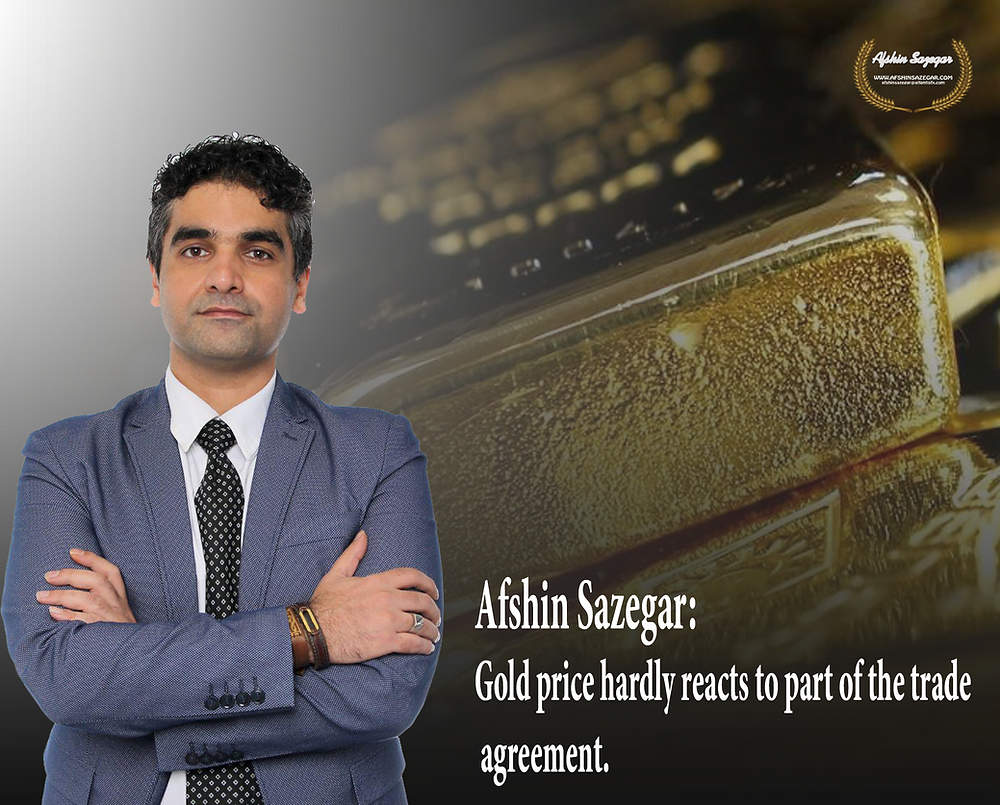 Afshin Sazegar | Gold price hardly reacts to part of the trade agreement