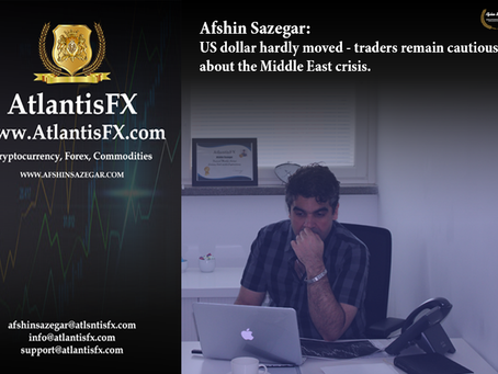 Afshin Sazegar | US dollar hardly moved - traders remain cautious about the Middle East crisis.