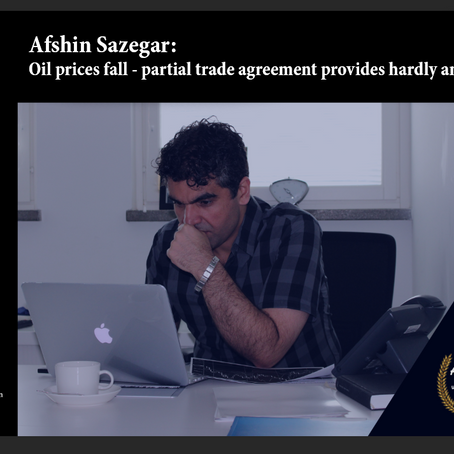 Afshin Sazegar | Oil prices fall - partial trade agreement provides hardly any support