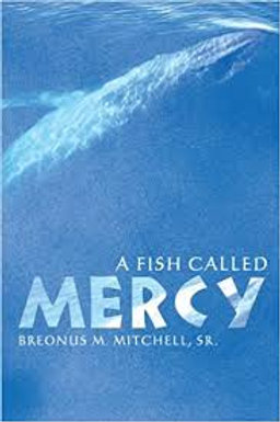 """""""A Fish Called Mercy"""" by Pastor Breonus Mitchell, Sr."""
