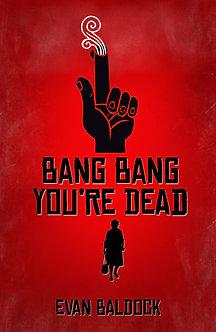BANG BANG, YOU'RE DEAD - HARDBACK