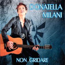 """DONATELLA MILANI - """"NON GRIDARE"""" (single)"""