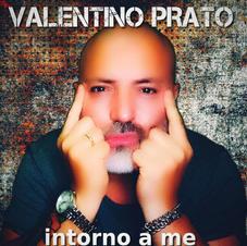 """VALENTINO PRATO - """" INTORNO A ME"""" (single)"""