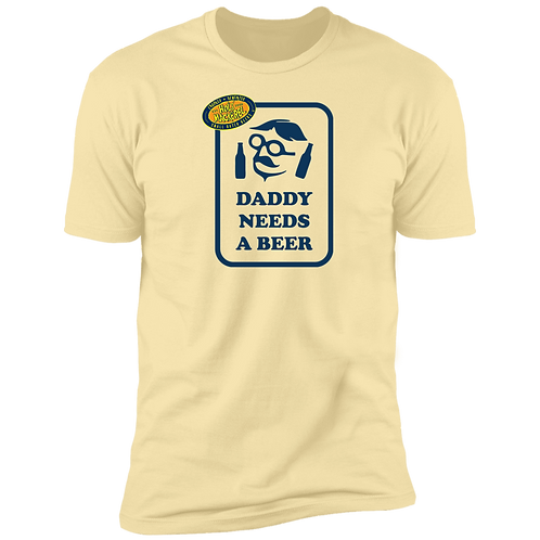 Daddy Needs a Beer Premium Short Sleeve T-Shirt