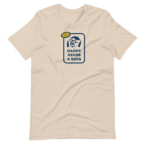 Daddy Needs a Beer Short-Sleeve Unisex T-Shirt