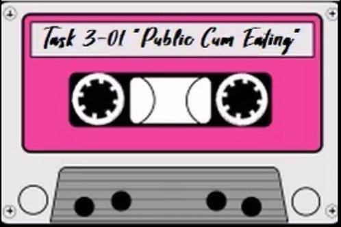 """Task 3-01""""Public Cum Eating""""         (Audio)"""