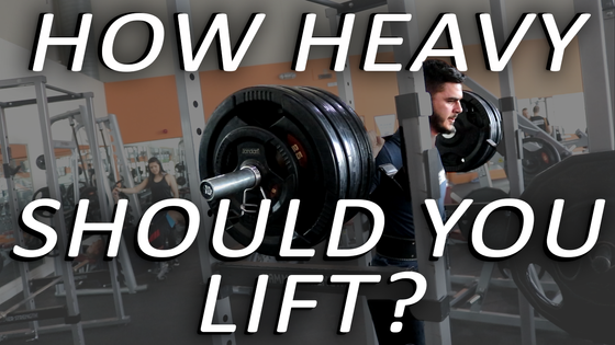 HOW HEAVY SHOULD YOU BE LIFTING?