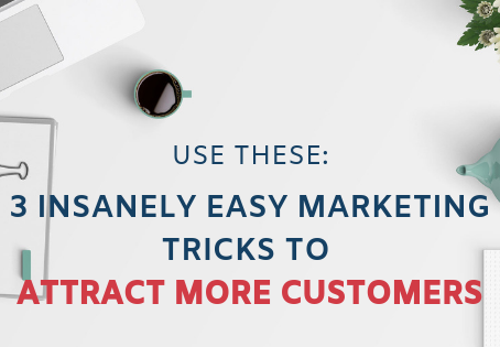 3 Insanely Easy Marketing Tricks to Attract More Customers
