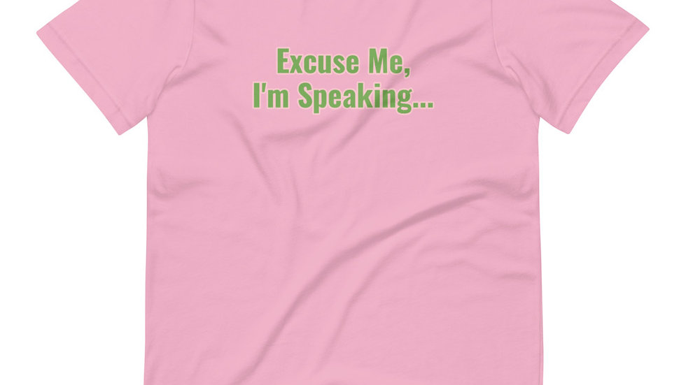 Excuse Me, I'm Speaking - Short-Sleeve Unisex T-Shirt